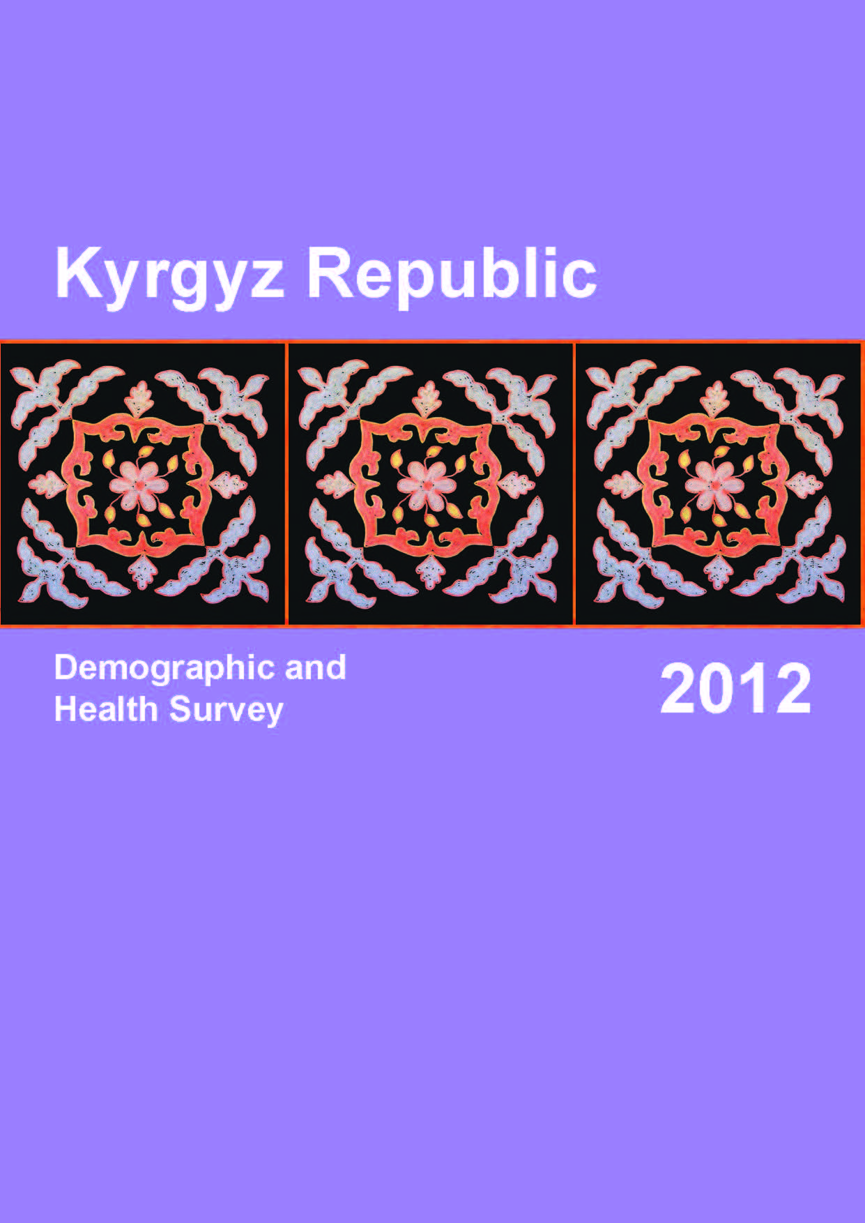 Kyrgyz Republic Demographic Health Survey (DHS) Final Report 2012