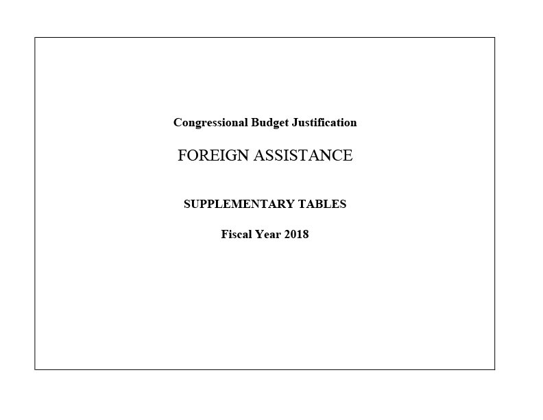 FY 2018 Congressional Budget Justification - Foreign Assistance Supplementary Tables