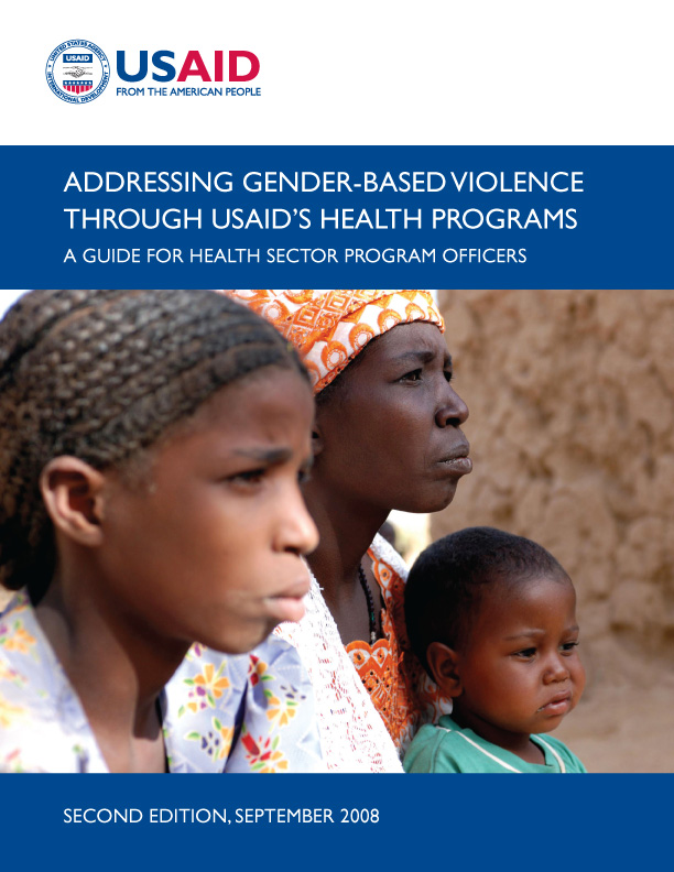 Addressing Gender-based Violence through USAID's Health Programs: A Guide For Health Sector Program Officers