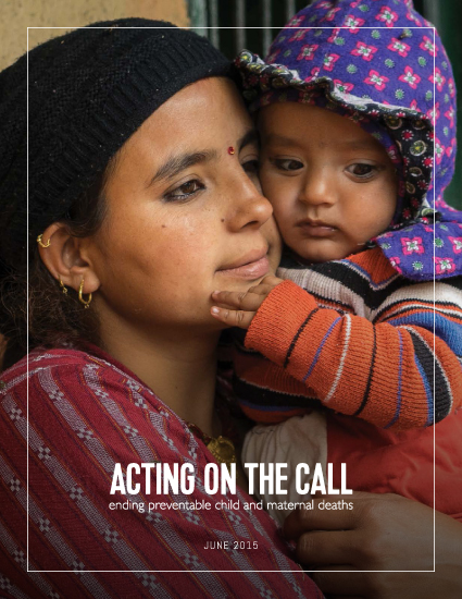 2015 Acting on the Call Report. Ending preventable maternal and child deaths