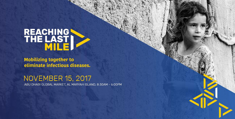 Reaching the last mile. Mobilizing together to eliminate infectious diseases. November 15, 2017. Abu Dhabi Global Market, Al Maryah Island, 8:30am - 6:00pm
