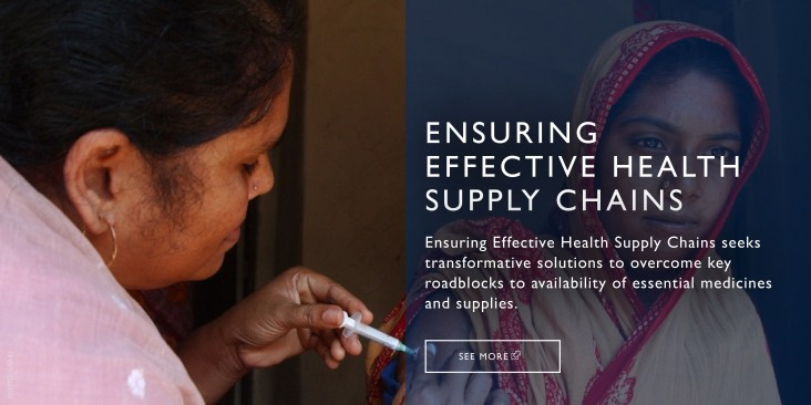 ENSURING EFFECTIVE HEALTH SUPPLY CHAINS is a call for innovative and transformative solutions to build more effective supply chains in low- and middle-income countries around the world.