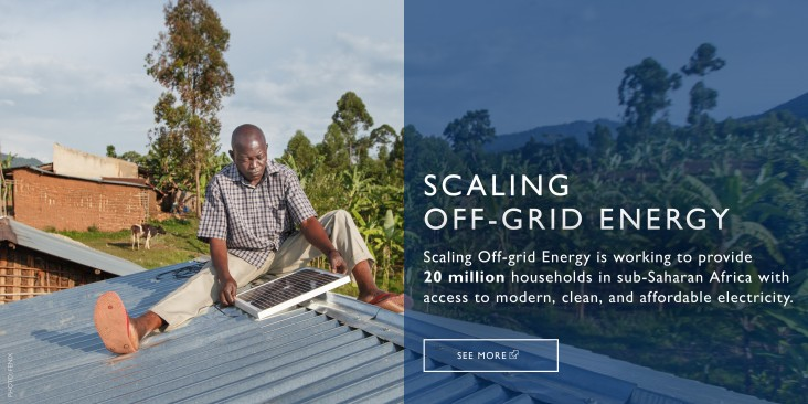 SCALING OFF-GRID ENERGY is working to provide 20 million households in sub-Saharan Africa with access to modern, clean, and affordable electricity.