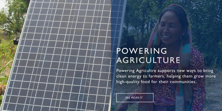 POWERING AGRICULTURE supports new ways to bring clean energy to farmers, helping them grow more high-quality food for their communities.