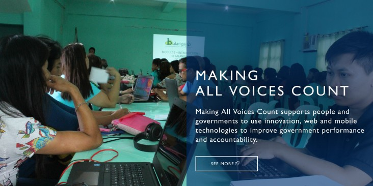 MAKING ALL VOICES COUNT supports people and governments to use innovation, web and mobile technologies to improve government performance and accountability.