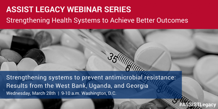 ASSIST Legacy Webinar Series - Strengthening Health Systems to Achieve Better Outcomes. Wednesday, March 28th | 9-10 a.m. Washington DC