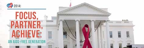 Photo of the White House. Focus, Partner, Achieve: An AIDS-Free Generation.