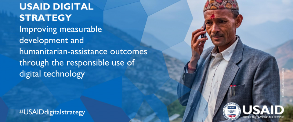 USAID Digital Strategy: Improving measurable development and humanitarian-assistance outcomes through the responsible use of digital technology. #USAIDdigitalstrategy