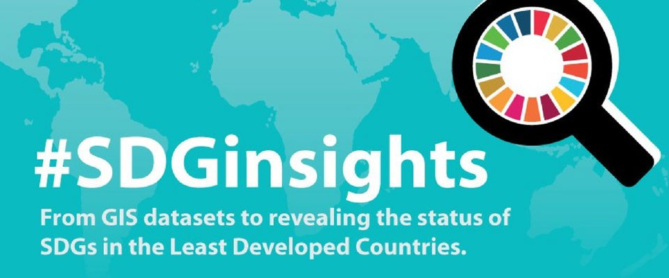 #SDGinsights. From GIS datasets to revealing the status of SDGs in the least developed countries.