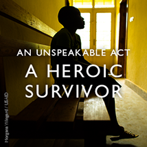 An Unspeakable Act, A Heroic Survivor - click to read her story