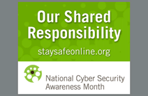 Our Shared Responsibility - National Cyber Security Awareness Month